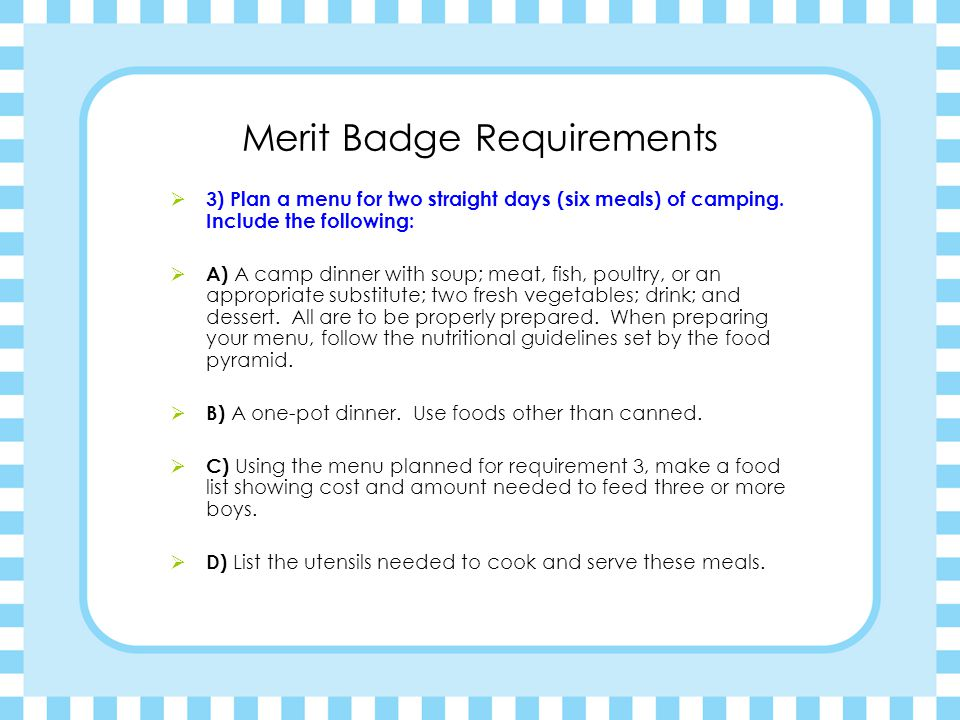 Merit Badge Requirements  3) Plan a menu for two straight days (six meals) of camping.