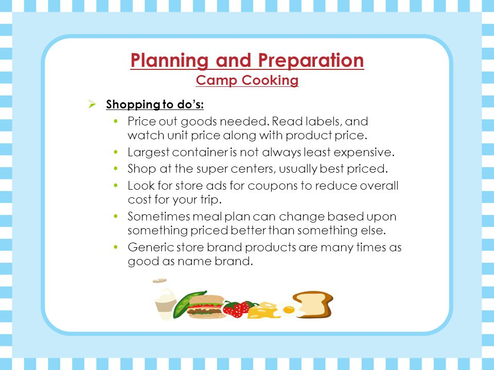 Planning and Preparation Camp Cooking  Shopping to do's: Price out goods needed.
