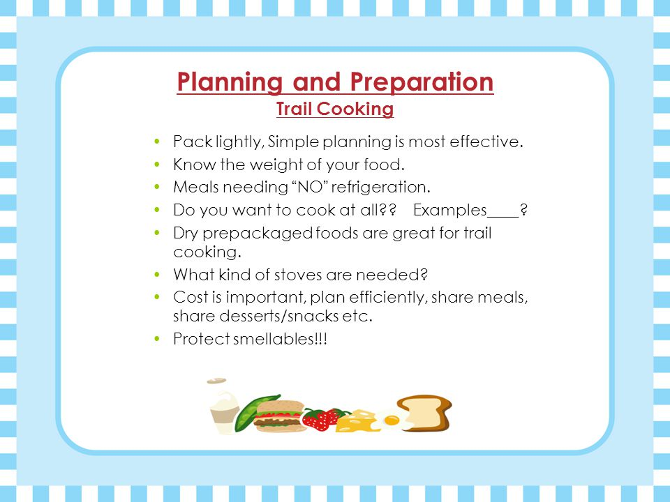 Planning and Preparation Trail Cooking Pack lightly, Simple planning is most effective.