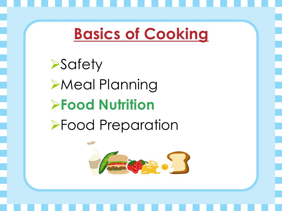 Basics of Cooking  Safety  Meal Planning  Food Nutrition  Food Preparation