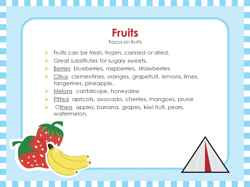 Fruits Focus on fruits  Fruits can be fresh, frozen, canned or dried.