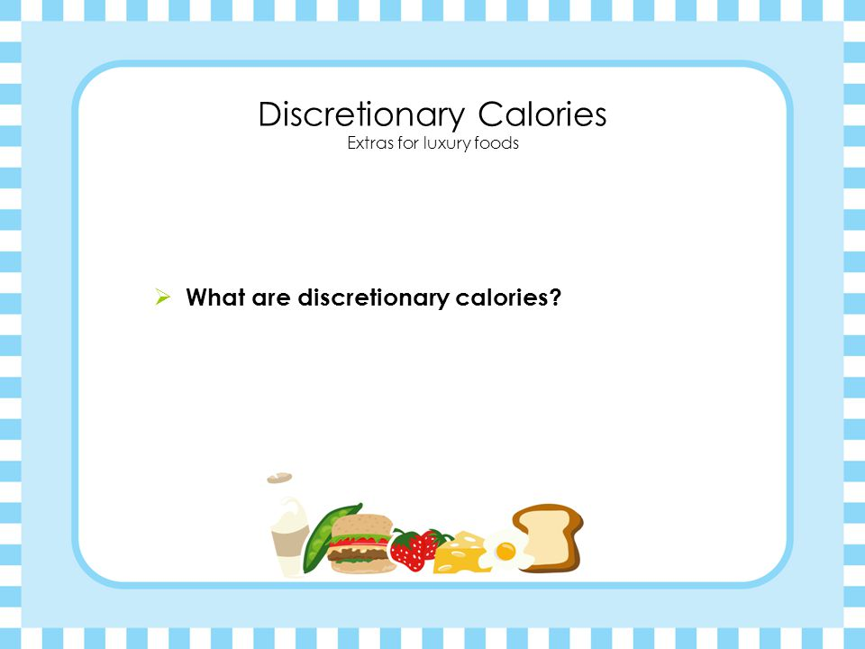 Discretionary Calories Extras for luxury foods  What are discretionary calories.