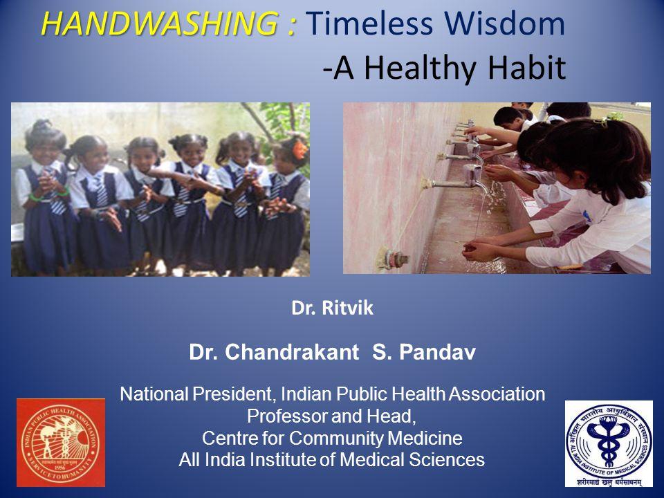 HANDWASHING : HANDWASHING : Timeless Wisdom -A Healthy Habit Dr.