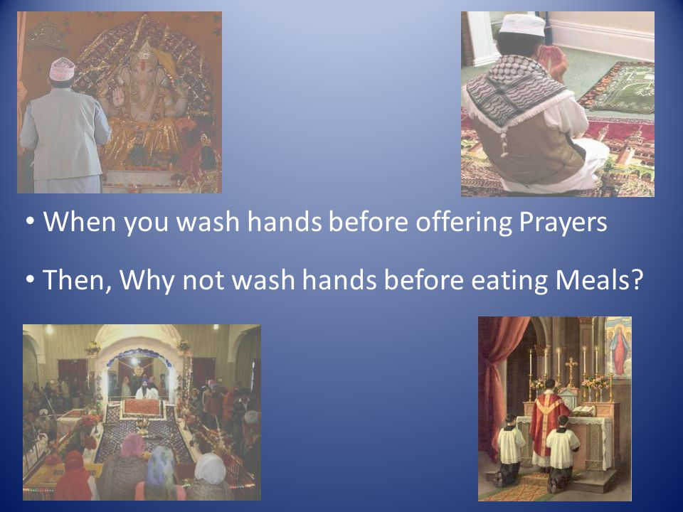 When you wash hands before offering Prayers Then, Why not wash hands before eating Meals