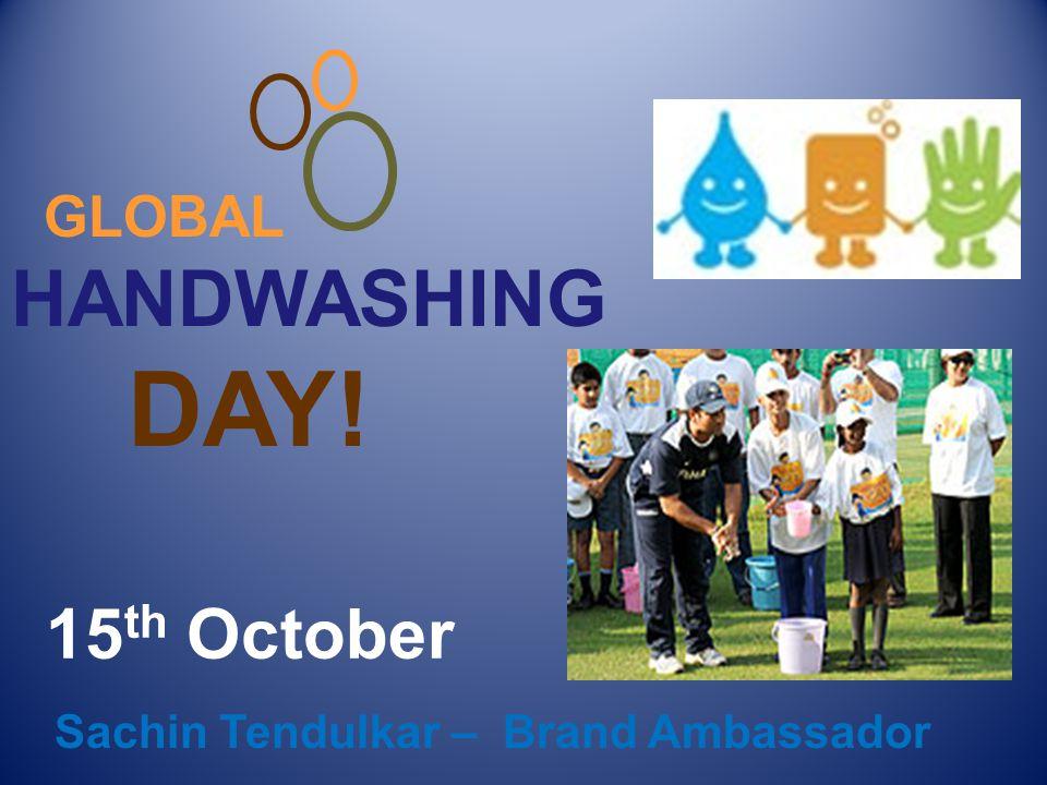 15 th October GLOBAL HANDWASHING DAY! Sachin Tendulkar – Brand Ambassador