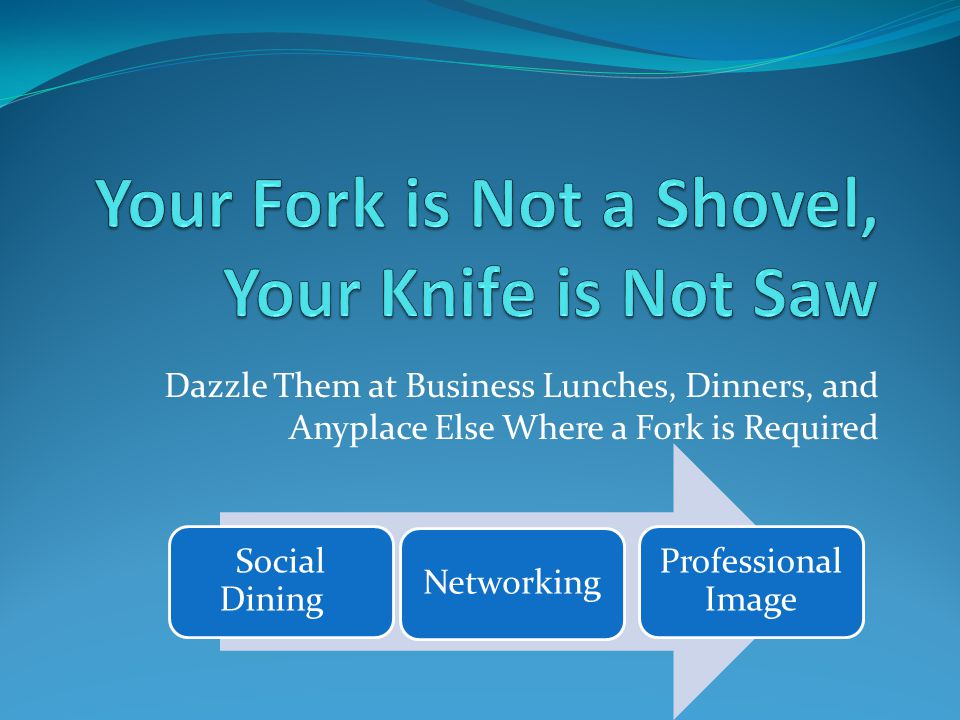 Dazzle Them at Business Lunches, Dinners, and Anyplace Else Where a Fork is Required