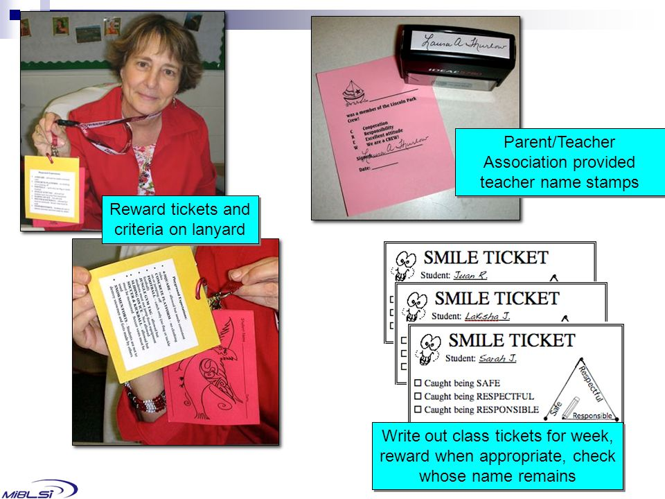Parent/Teacher Association provided teacher name stamps Reward tickets and criteria on lanyard Write out class tickets for week, reward when appropriate, check whose name remains