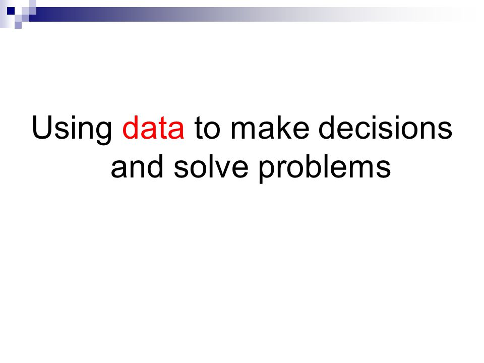 Using data to make decisions and solve problems