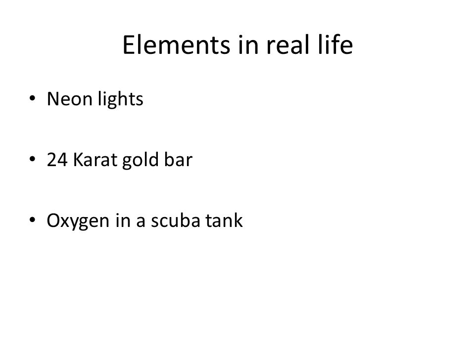Elements in real life Neon lights 24 Karat gold bar Oxygen in a scuba tank