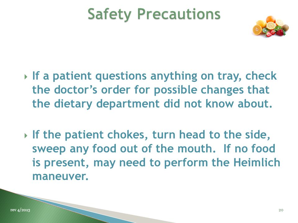  If a patient questions anything on tray, check the doctor's order for possible changes that the dietary department did not know about.  If the pati