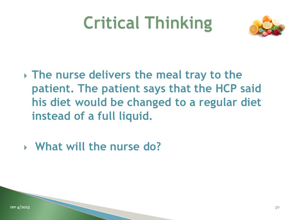 The nurse delivers the meal tray to the patient. The patient says that the HCP said his diet would be changed to a regular diet instead of a full li