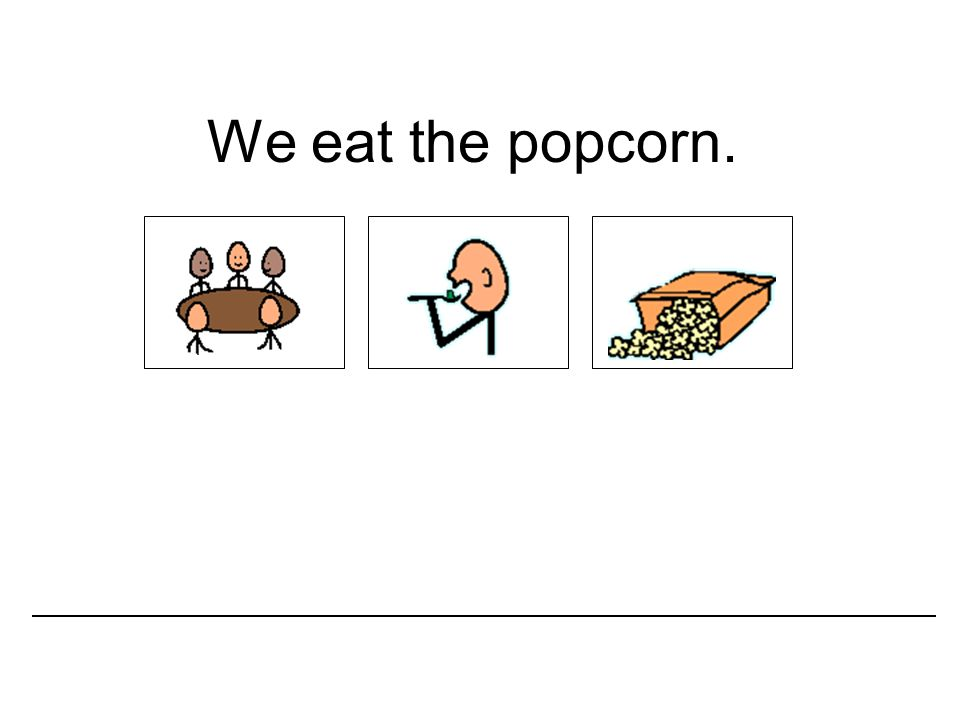 We eat the popcorn.
