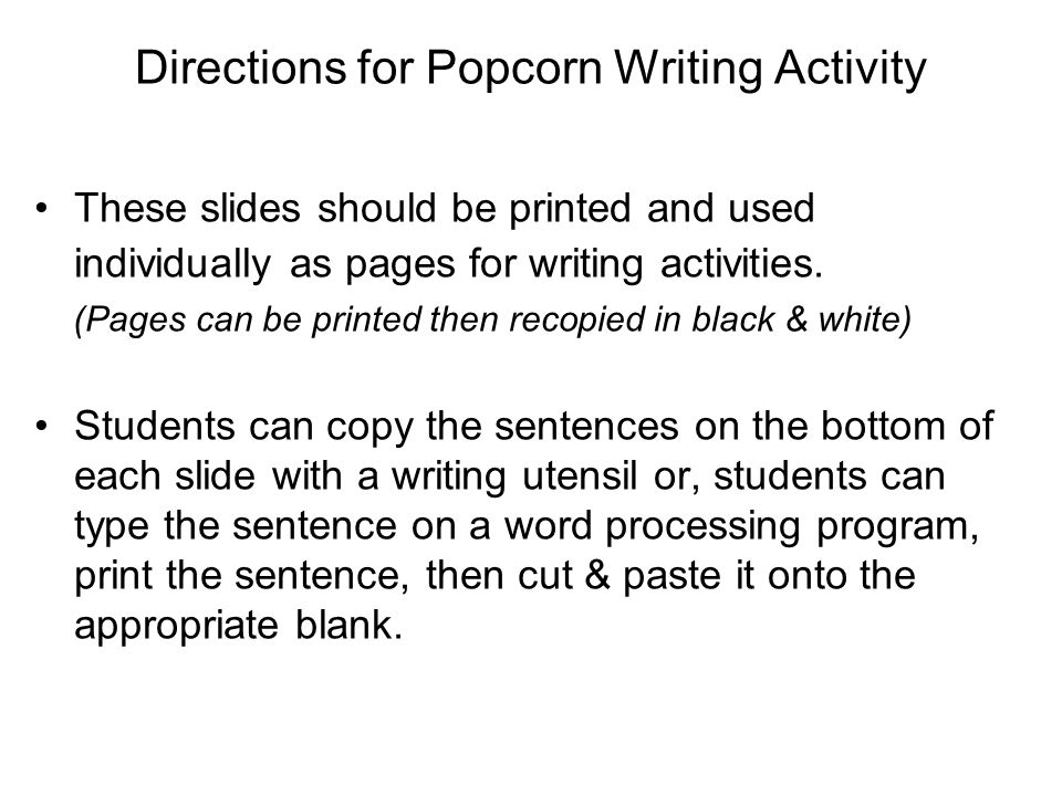 Directions for Popcorn Writing Activity These slides should be printed and used individually as pages for writing activities.