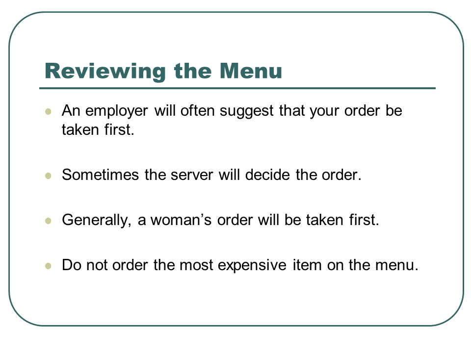 Reviewing the Menu An employer will often suggest that your order be taken first.