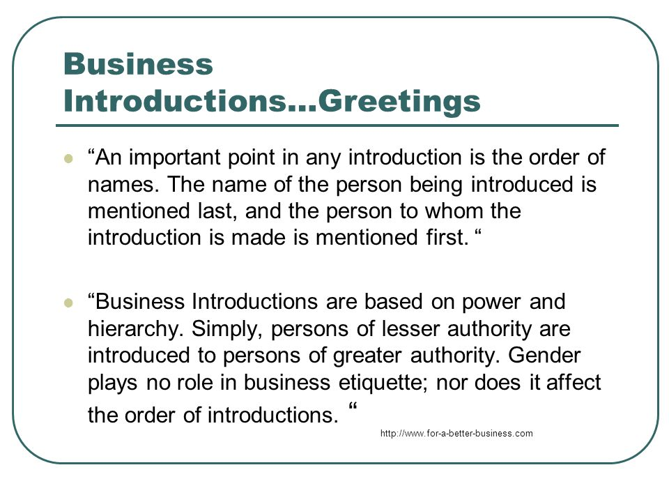 Business Introductions…Greetings An important point in any introduction is the order of names.