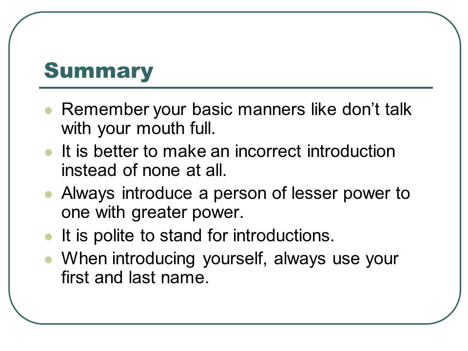 Summary Remember your basic manners like don't talk with your mouth full.