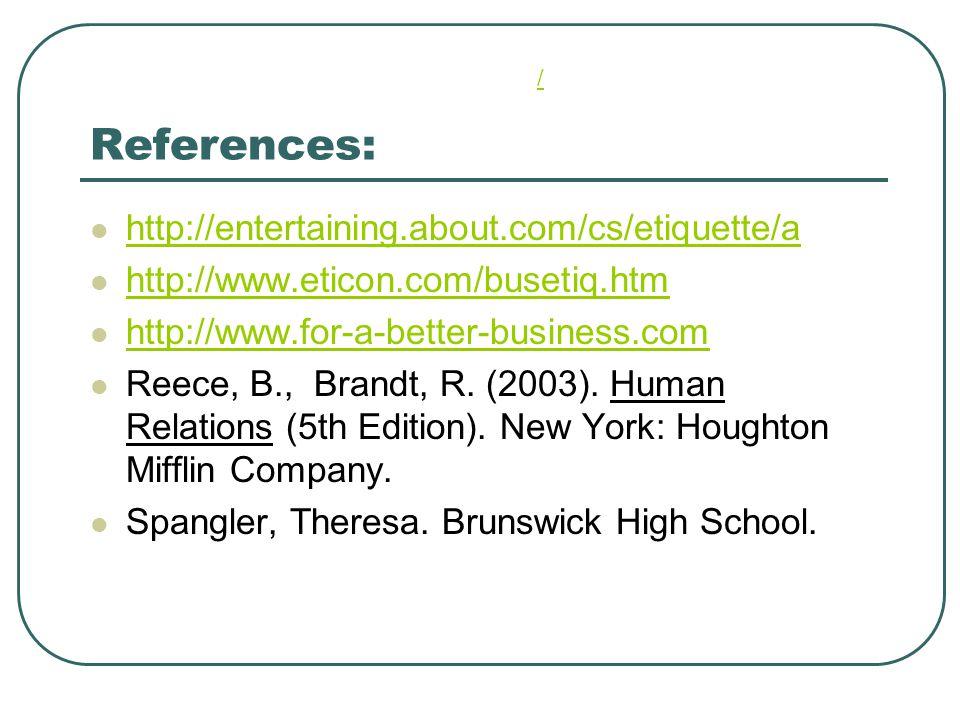 References: http://entertaining.about.com/cs/etiquette/a http://www.eticon.com/busetiq.htm http://www.for-a-better-business.com Reece, B., Brandt, R.