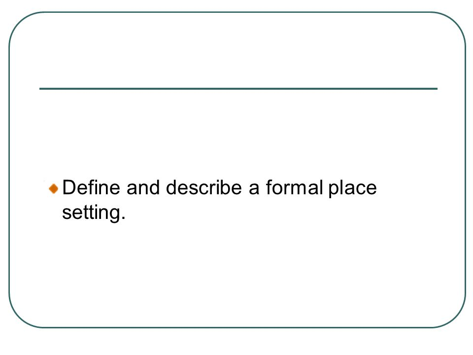 Define and describe a formal place setting.