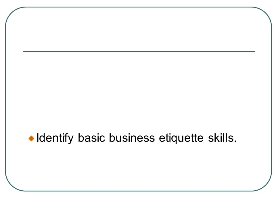 Identify basic business etiquette skills.