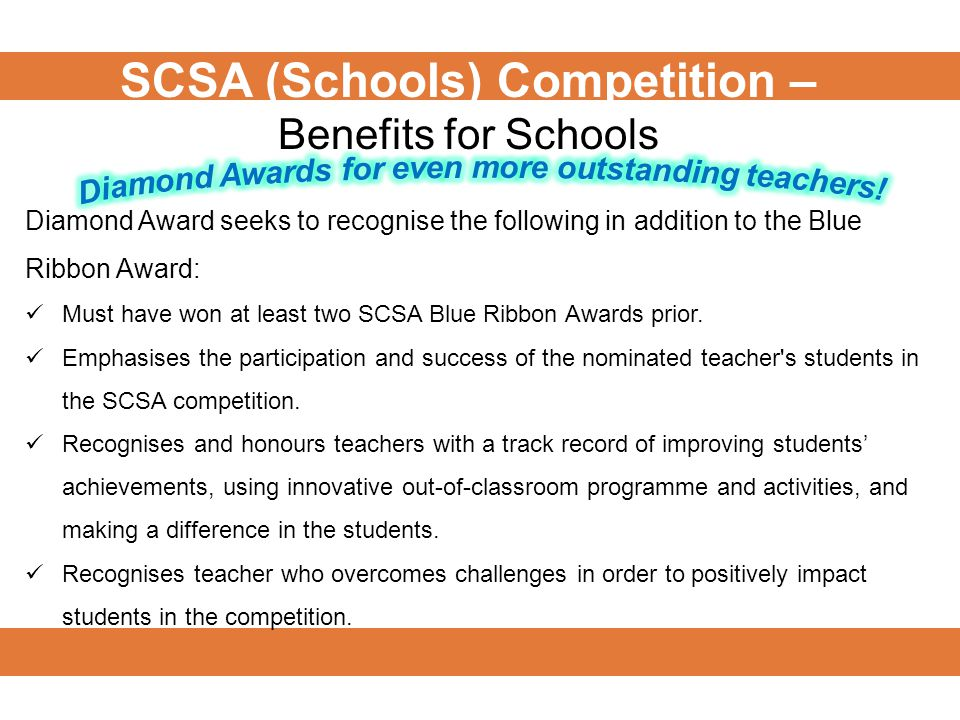 Diamond Award seeks to recognise the following in addition to the Blue Ribbon Award: Must have won at least two SCSA Blue Ribbon Awards prior.