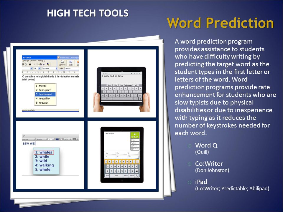 Word Prediction A word prediction program provides assistance to students who have difficulty writing by predicting the target word as the student typ
