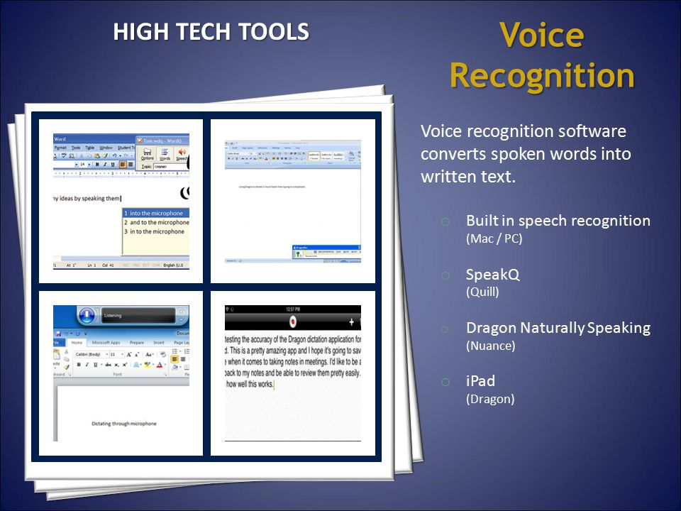 Voice Recognition Voice recognition software converts spoken words into written text. o Built in speech recognition (Mac / PC) o SpeakQ (Quill) o Drag