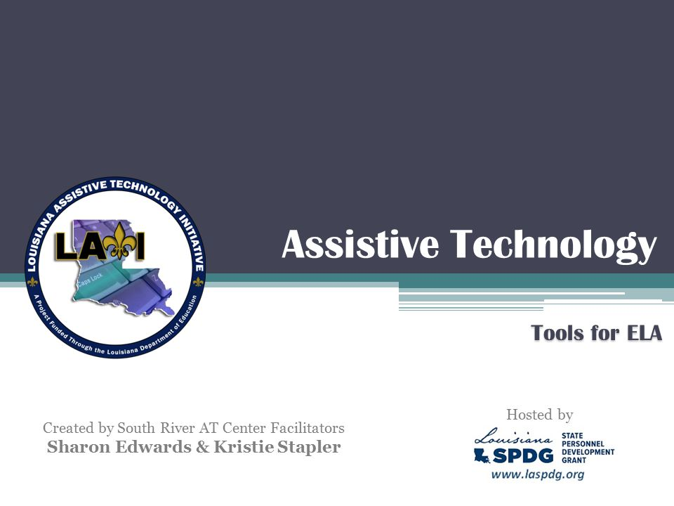 Assistive Technology Tools for ELA Created by South River AT Center Facilitators Sharon Edwards & Kristie Stapler Hosted by