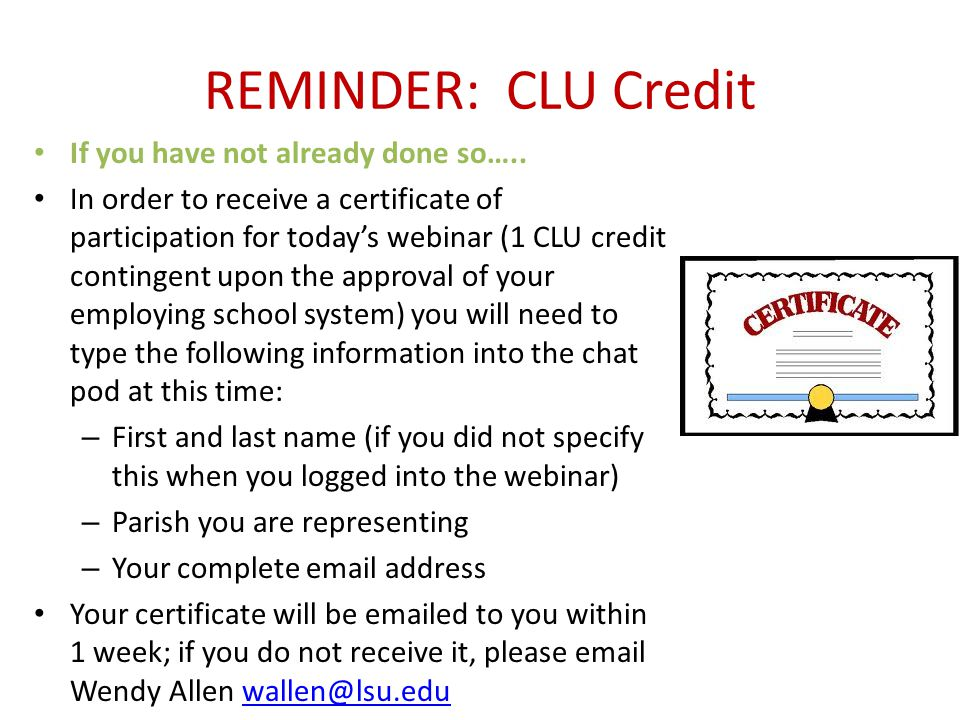 REMINDER: CLU Credit If you have not already done so….. In order to receive a certificate of participation for today's webinar (1 CLU credit contingen