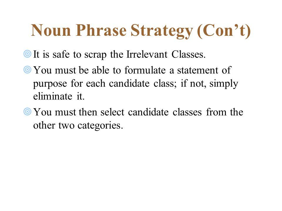 Noun Phrase Strategy (Con't)  It is safe to scrap the Irrelevant Classes.