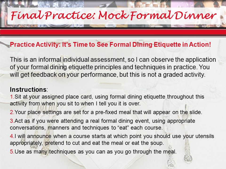 Final Practice: Mock Formal Dinner Practice Activity: It's Time to See Formal Dining Etiquette in Action.