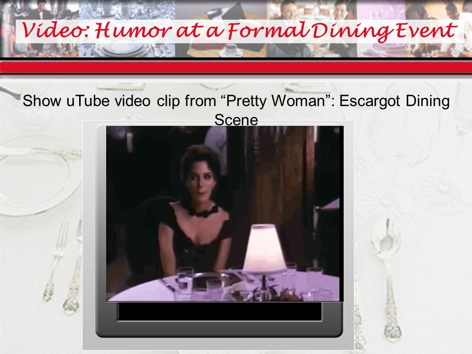 Video: Humor at a Formal Dining Event Show uTube video clip from Pretty Woman : Escargot Dining Scene