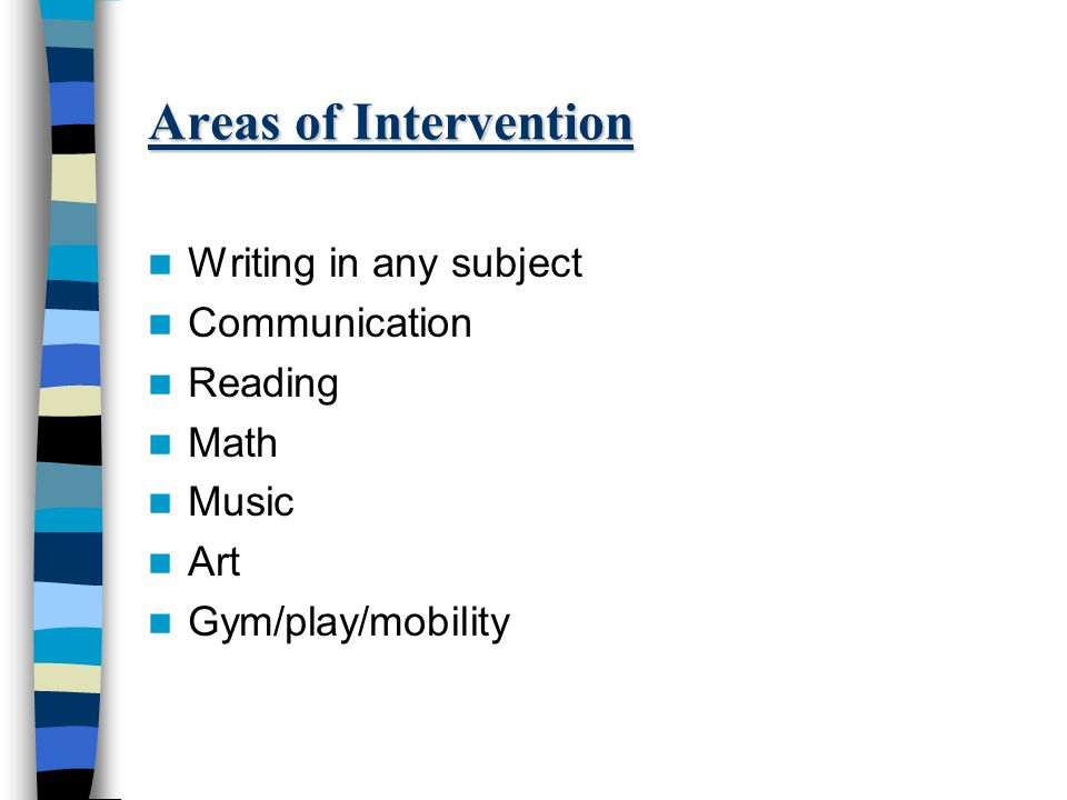 Areas of Intervention Writing in any subject Communication Reading Math Music Art Gym/play/mobility