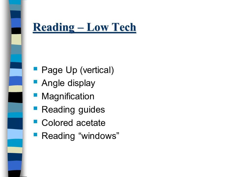 Reading – Low Tech  Page Up (vertical)  Angle display  Magnification  Reading guides  Colored acetate  Reading windows
