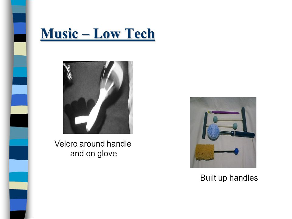 Music – Low Tech Built up handles Velcro around handle and on glove
