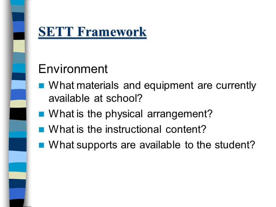 SETT Framework Environment What materials and equipment are currently available at school.