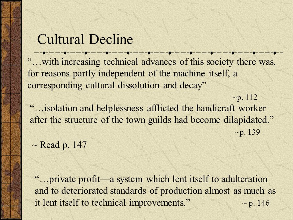 …with increasing technical advances of this society there was, for reasons partly independent of the machine itself, a corresponding cultural dissolution and decay ~p.