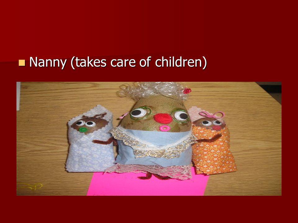 Nanny (takes care of children) Nanny (takes care of children)