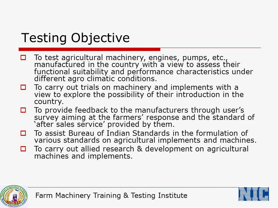 Farm Machinery Training & Testing Institute  To test agricultural machinery, engines, pumps, etc., manufactured in the country with a view to assess