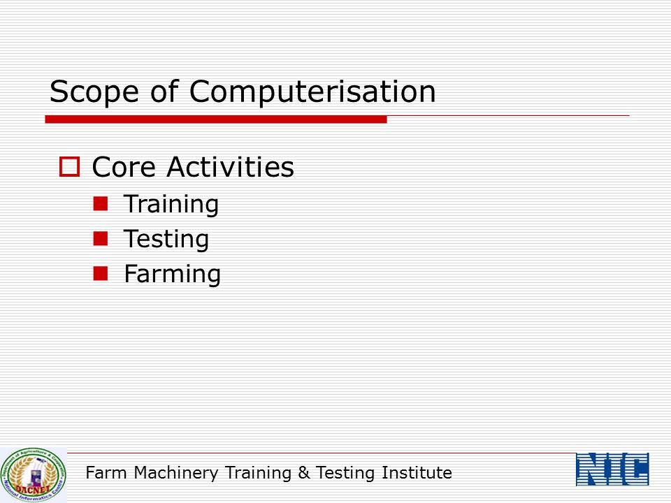 Farm Machinery Training & Testing Institute Scope of Computerisation  Core Activities Training Testing Farming