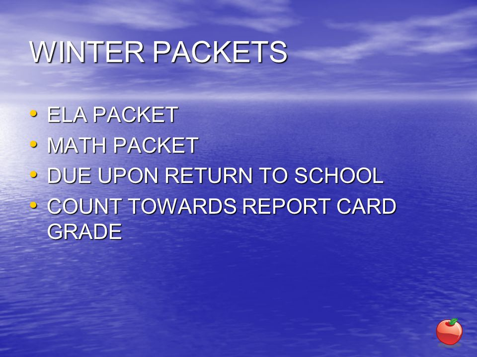 WINTER PACKETS ELA PACKET ELA PACKET MATH PACKET MATH PACKET DUE UPON RETURN TO SCHOOL DUE UPON RETURN TO SCHOOL COUNT TOWARDS REPORT CARD GRADE COUNT TOWARDS REPORT CARD GRADE