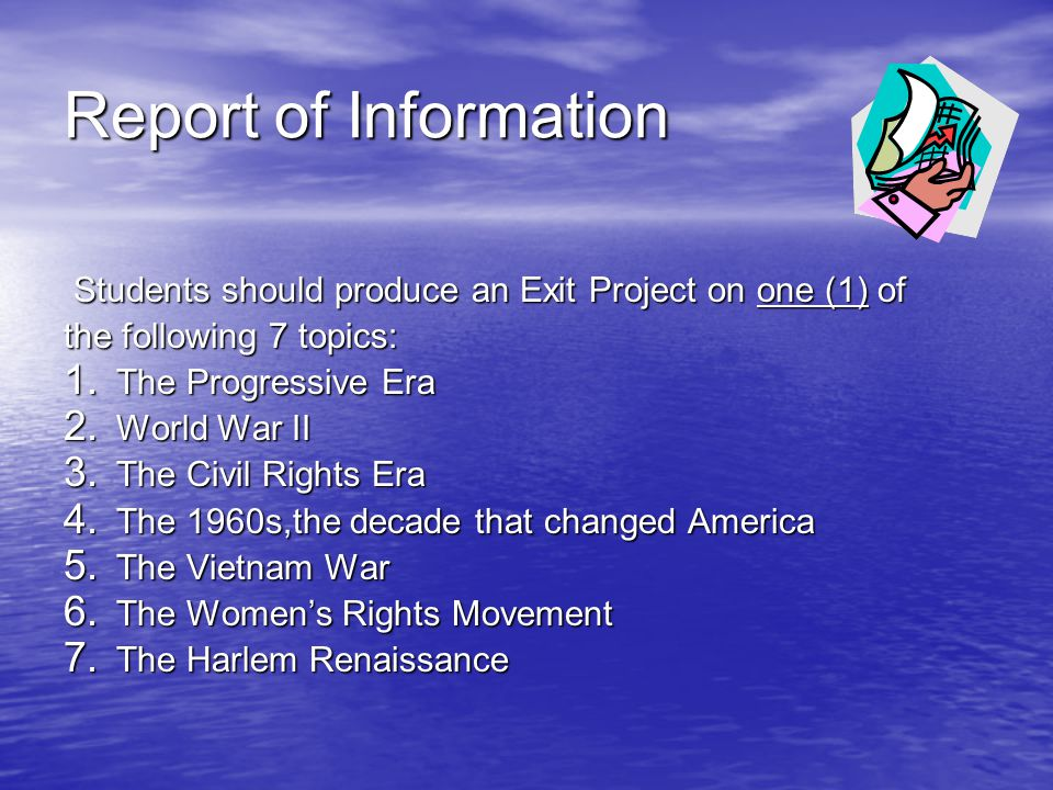 Report of Information Students should produce an Exit Project on one (1) of Students should produce an Exit Project on one (1) of the following 7 topi