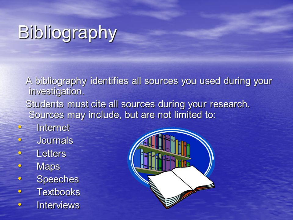 Bibliography A bibliography identifies all sources you used during your investigation. A bibliography identifies all sources you used during your inve