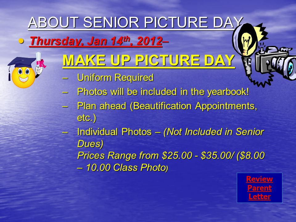 ABOUT SENIOR PICTURE DAY  Thursday, Jan 14 th, 2012– MAKE UP PICTURE DAY –Uniform Required –Photos will be included in the yearbook.