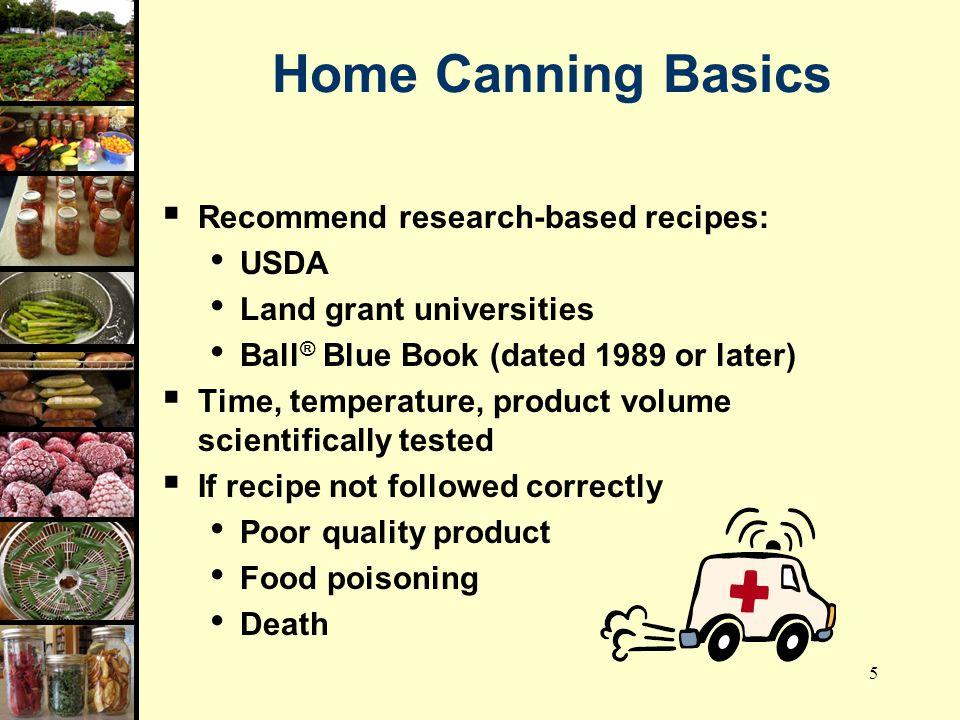 6 Two Approved Methods of Canning Foods At Home  Boiling Water Bath (212°F) Acidic foods (pH ≤ 4.6) Addition of acidic ingredients  Pressure Canning (240°F) Low-acid foods (pH ≥ 4.6) Mixtures of acid and low-acid foods