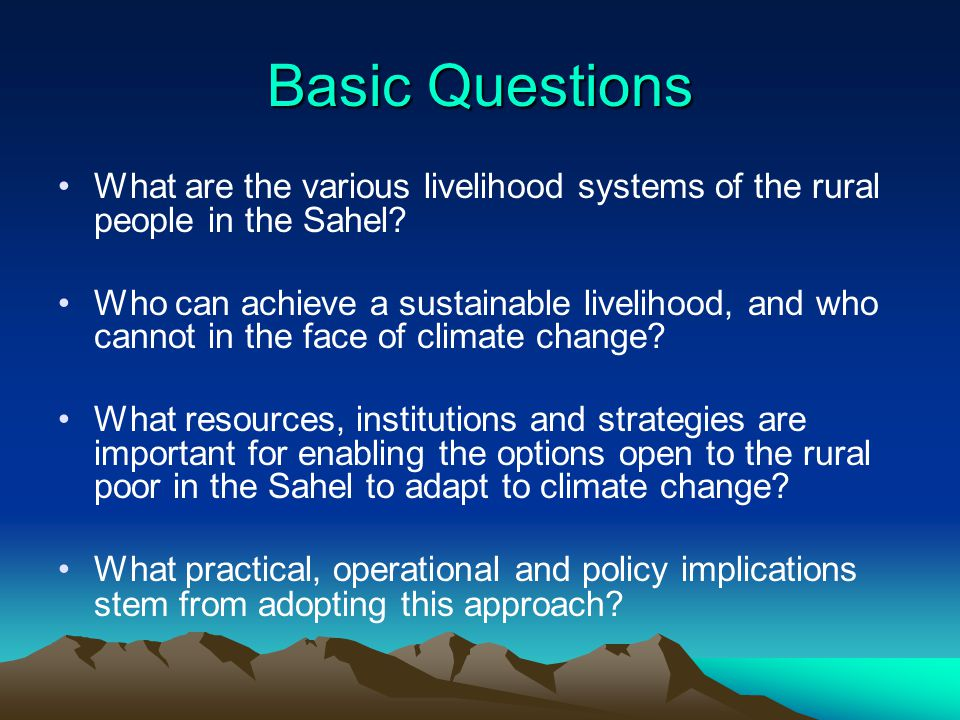 Basic Questions What are the various livelihood systems of the rural people in the Sahel.