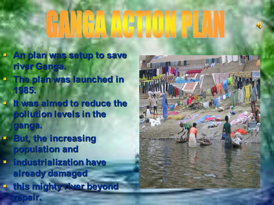  There are lots of river action plans taken by the government taken to make the rivers pollution less.  In the few slides after this you will see ab