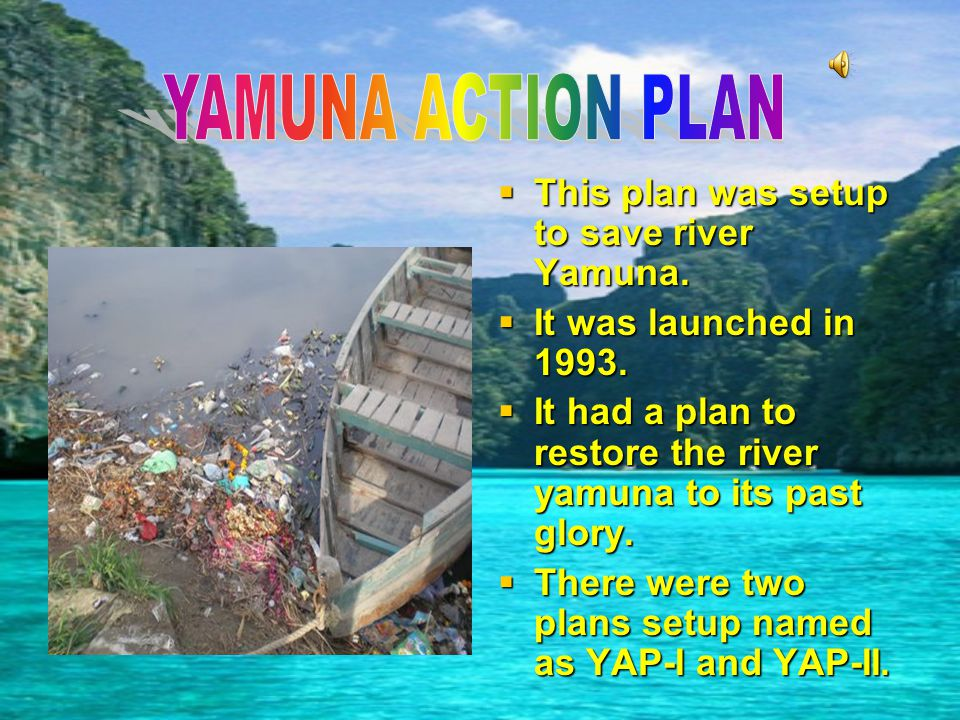  An plan was setup to save river Ganga.  The plan was launched in 1985.  It was aimed to reduce the pollution levels in the ganga.  But, the incre