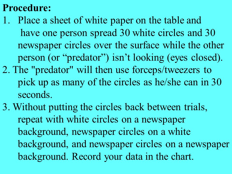 Procedure: 1.Place a sheet of white paper on the table and have one person spread 30 white circles and 30 newspaper circles over the surface while the