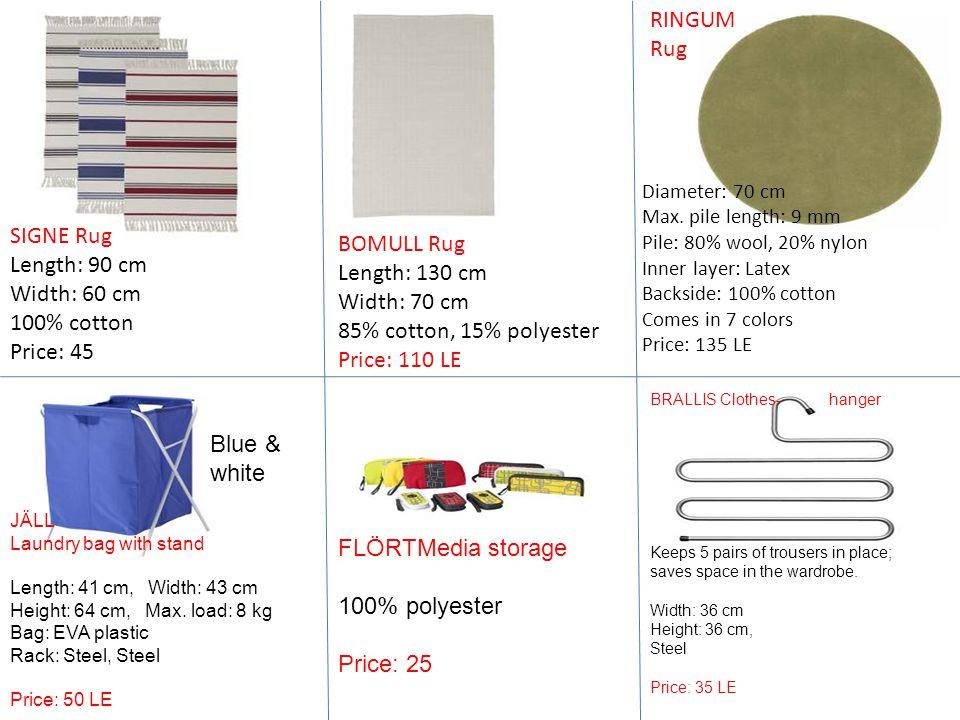 SIGNE Rug Length: 90 cm Width: 60 cm 100% cotton Price: 45 BOMULL Rug Length: 130 cm Width: 70 cm 85% cotton, 15% polyester Price: 110 LE Diameter: 70
