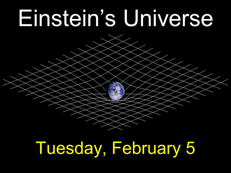 Einstein's Universe Tuesday, February 5